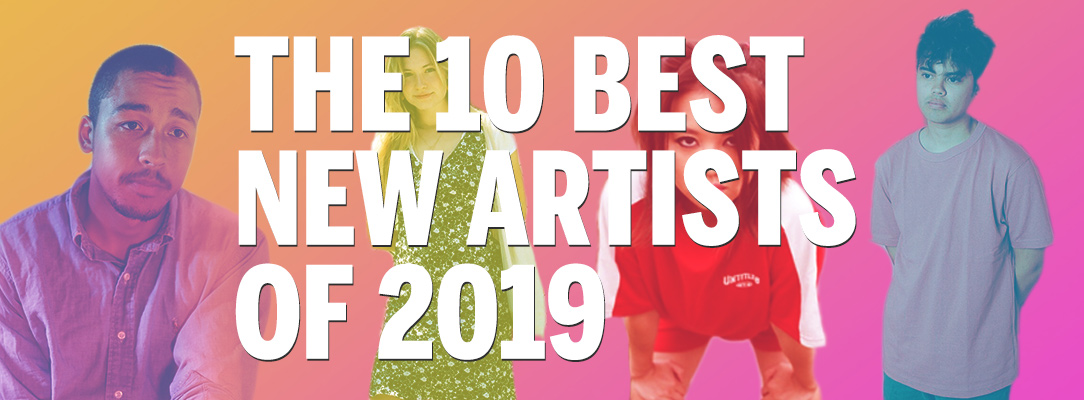 The 10 Best New Artists of 2019